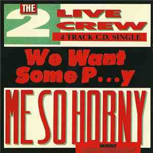 The 2 Live Crew - We Want Some P...y / Me So Horny