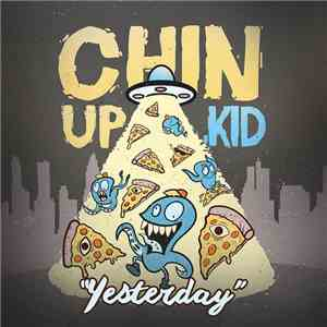 Chin Up, Kid - Yesterday FLAC album