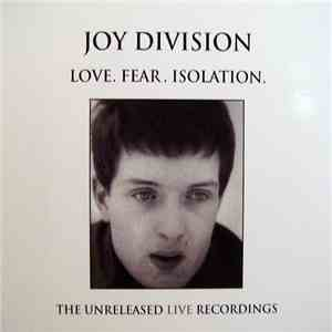 Joy Division - Love. Fear. Isolation - The Unreleased Live Recordings