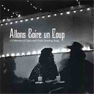 Various - Allons Boire Un Coup (A Collection Of Cajun And Creole Drinking Songs)