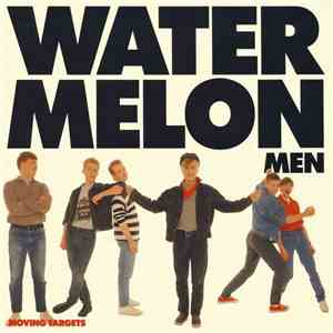 Watermelon Men - Moving Targets