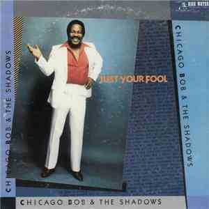 Chicago Bob & The Shadows  - Just Your Fool
