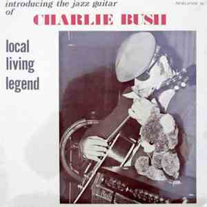 Charlie Bush - Introducing The Jazz Guitar Of Charlie Bush Local Living Legend