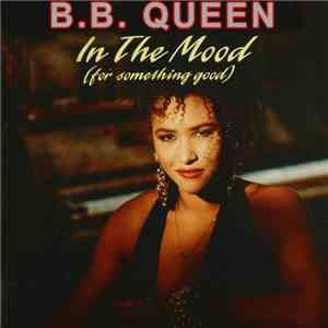 B.B. Queen - In The Mood (For Something Good)