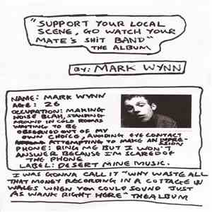 "Mark Wynn  - ""Support Your Local Scene, Go Watch Your Mate's Shit Band"" The Album"