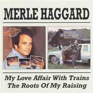 Merle Haggard And The Strangers - My Love Affair With Trains / The Roots Of My Raising