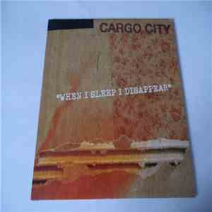 Cargo City - When I Sleep I Disappear