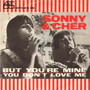 Sonny & Cher - But You're Mine / You Don't Love Me