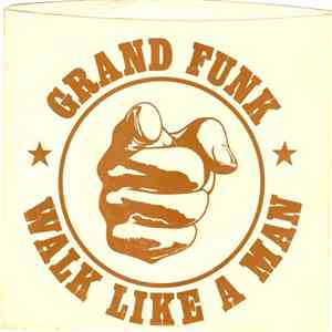 Grand Funk - Walk Like A Man